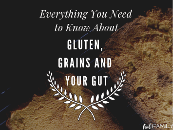 Everything you need to know about gluten, grains and your gut