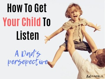How to Get Your Child To Listen - A Dad's Perspective - Featured
