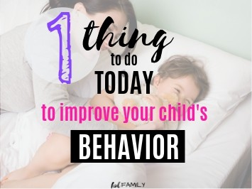 One thing to do today to improve your child's behavior