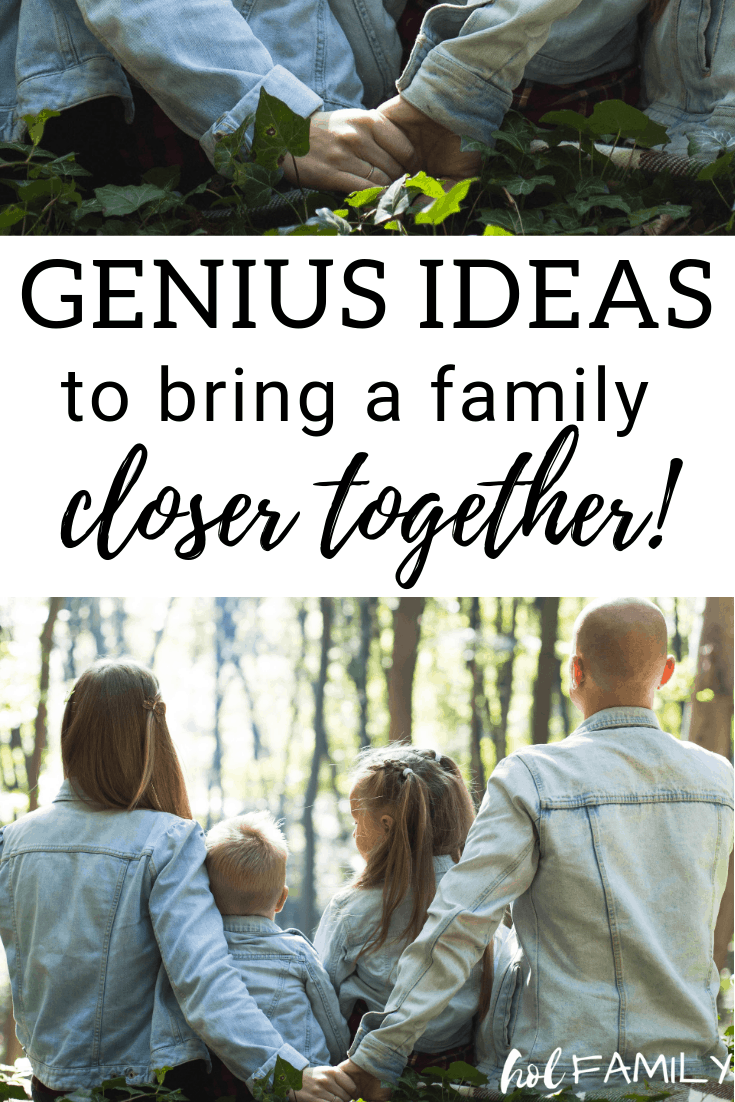 Genius Ideas to Bring a Family Closer Together